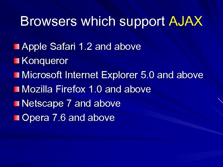 Browsers which support AJAX Apple Safari 1. 2 and above Konqueror Microsoft Internet Explorer