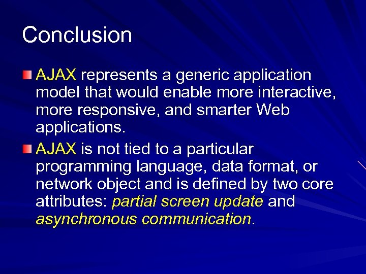 Conclusion AJAX represents a generic application model that would enable more interactive, more responsive,
