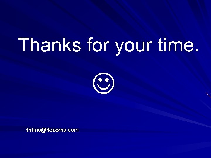 Thanks for your time. thhno@ifocoms. com