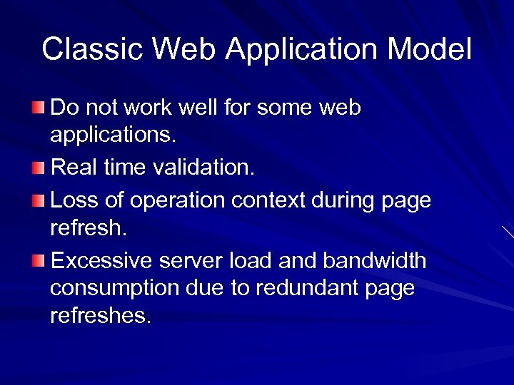 Classic Web Application Model Do not work well for some web applications. Real time