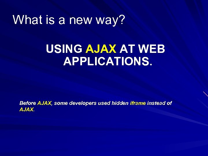 What is a new way? USING AJAX AT WEB APPLICATIONS. Before AJAX, some developers