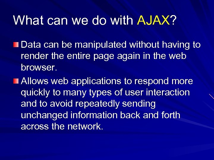 What can we do with AJAX? Data can be manipulated without having to render