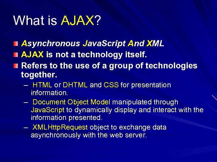 What is AJAX? Asynchronous Java. Script And XML AJAX is not a technology itself.