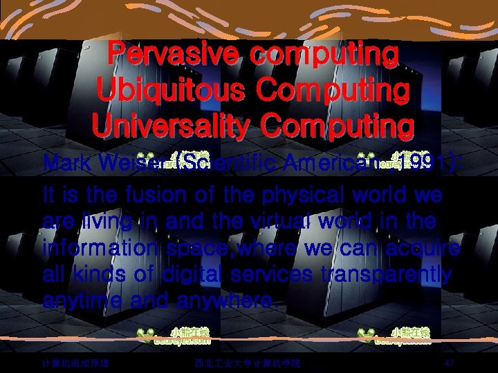 Pervasive computing Ubiquitous Computing Universality Computing Mark Weiser (Scientific American , 1991): It is