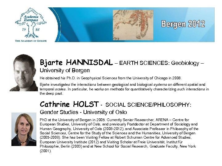 Bjarte HANNISDAL – EARTH SCIENCES: Geobiology – University of Bergen He obtained his Ph.