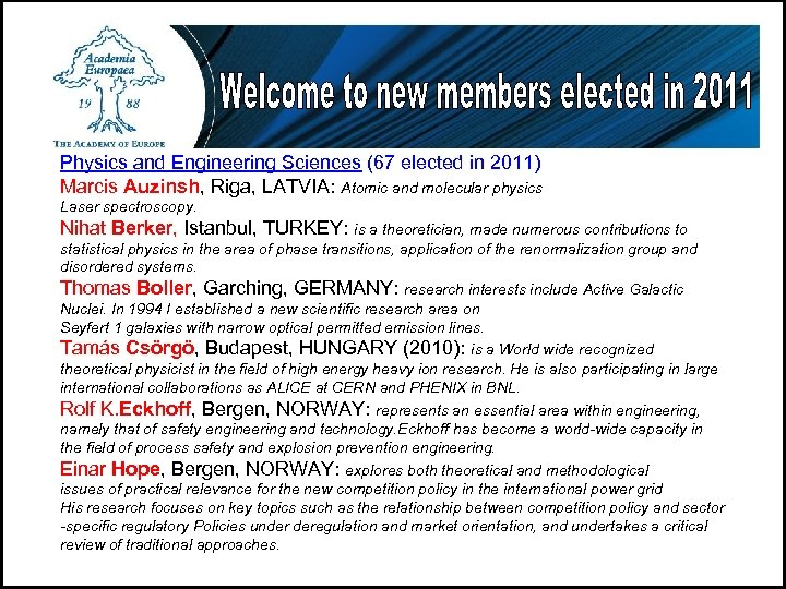 Physics and Engineering Sciences (67 elected in 2011) Marcis Auzinsh, Riga, LATVIA: Atomic and