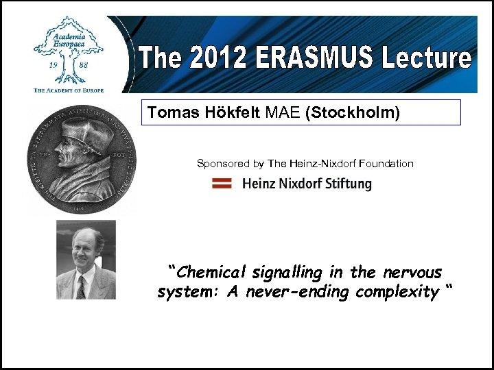 "Tomas Hökfelt MAE (Stockholm) Sponsored by The Heinz-Nixdorf Foundation ""Chemical signalling in the nervous"
