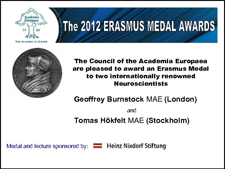 The Council of the Academia Europaea are pleased to award an Erasmus Medal to