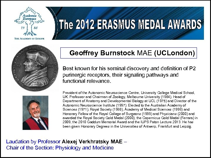 Geoffrey Burnstock MAE (UCLondon) Best known for his seminal discovery and definition of P