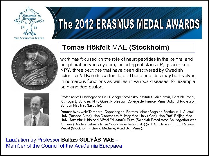 Tomas Hökfelt MAE (Stockholm) work has focused on the role of neuropeptides in the