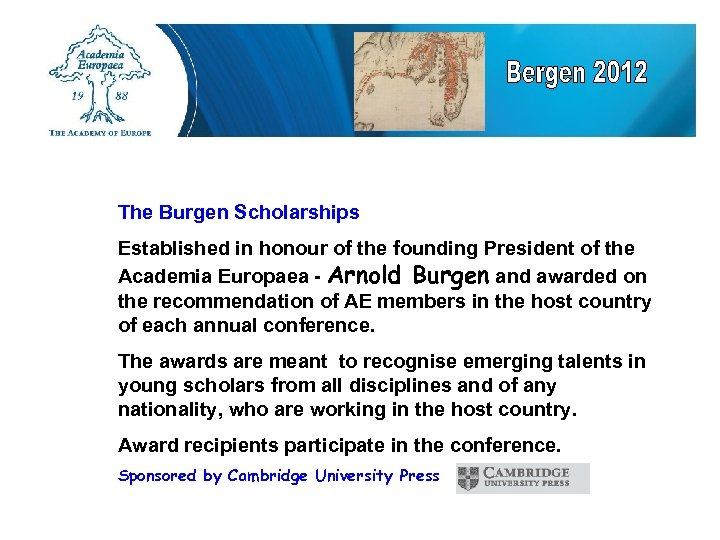 The Burgen Scholarships Established in honour of the founding President of the Academia Europaea