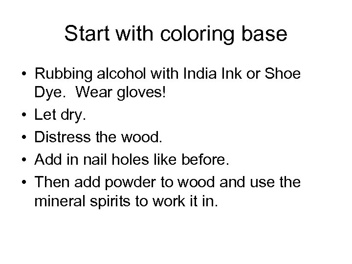 Start with coloring base • Rubbing alcohol with India Ink or Shoe Dye. Wear