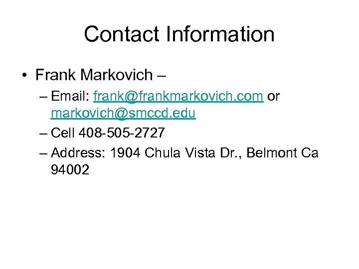 Contact Information • Frank Markovich – – Email: frank@frankmarkovich. com or markovich@smccd. edu –