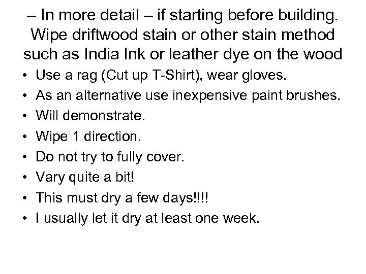 – In more detail – if starting before building. Wipe driftwood stain or other