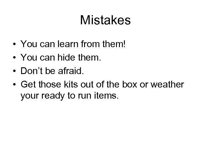 Mistakes • • You can learn from them! You can hide them. Don't be