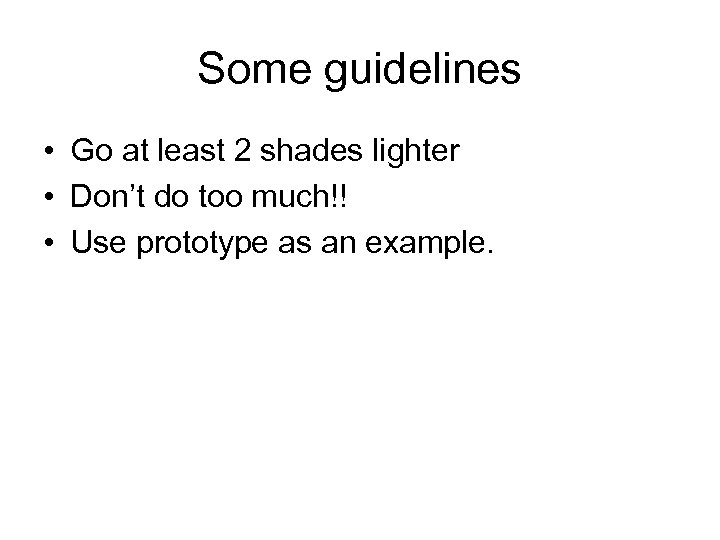 Some guidelines • Go at least 2 shades lighter • Don't do too much!!