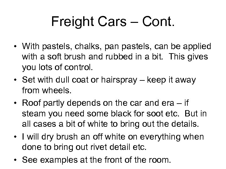 Freight Cars – Cont. • With pastels, chalks, pan pastels, can be applied with