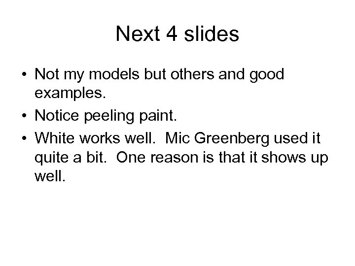Next 4 slides • Not my models but others and good examples. • Notice