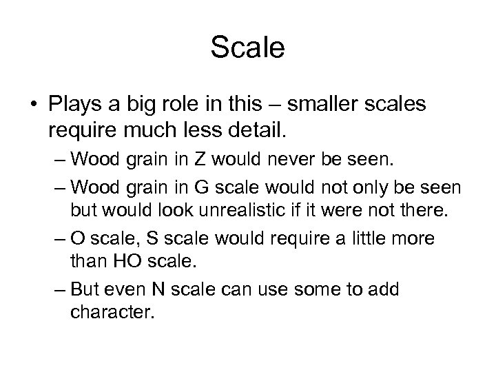 Scale • Plays a big role in this – smaller scales require much less