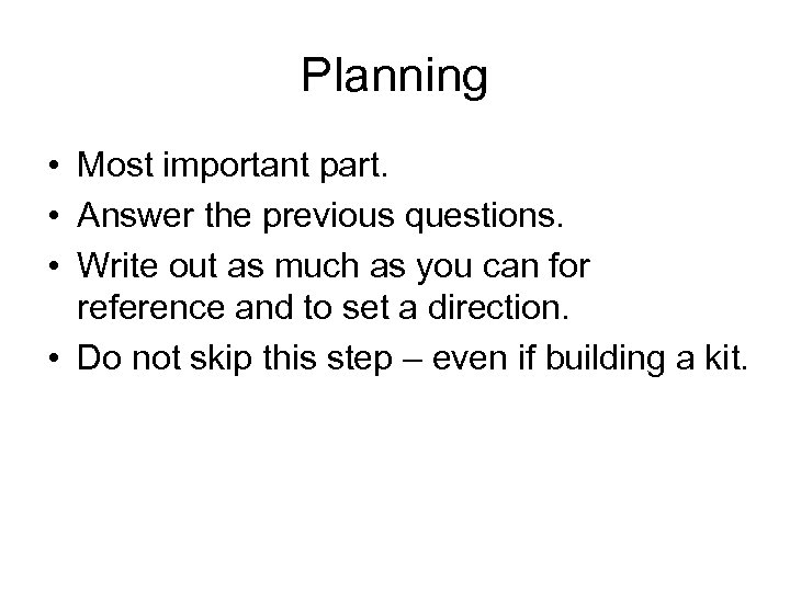 Planning • Most important part. • Answer the previous questions. • Write out as