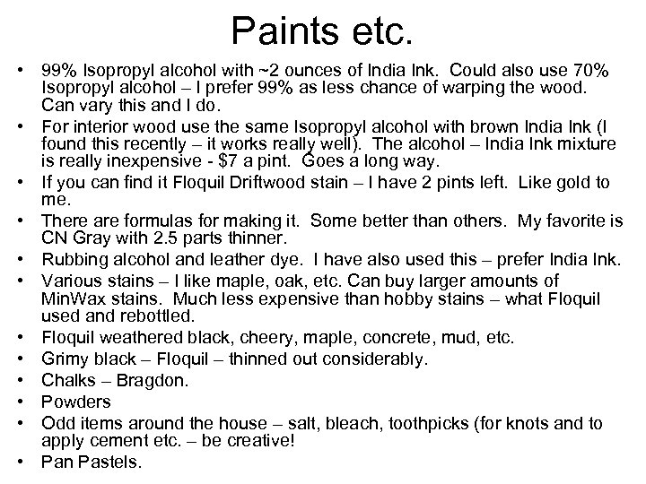 Paints etc. • 99% Isopropyl alcohol with ~2 ounces of India Ink. Could also