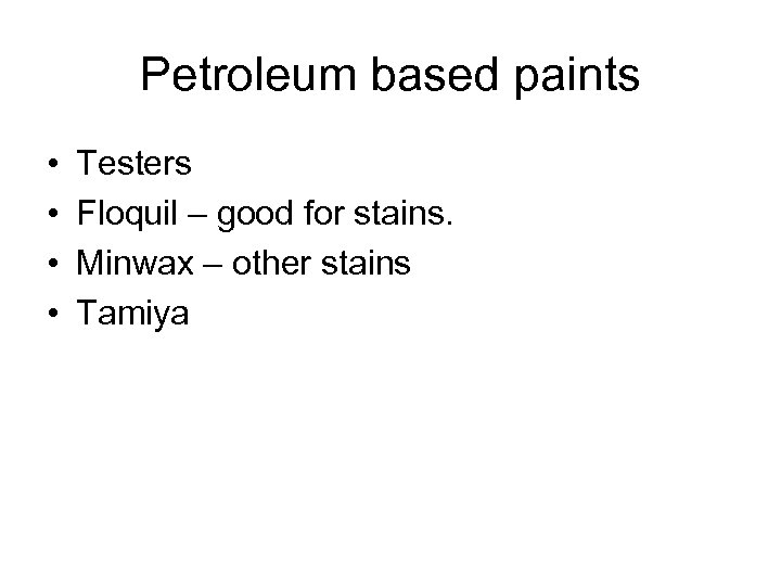 Petroleum based paints • • Testers Floquil – good for stains. Minwax – other