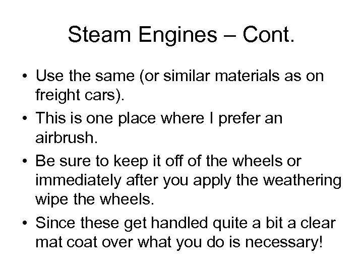 Steam Engines – Cont. • Use the same (or similar materials as on freight