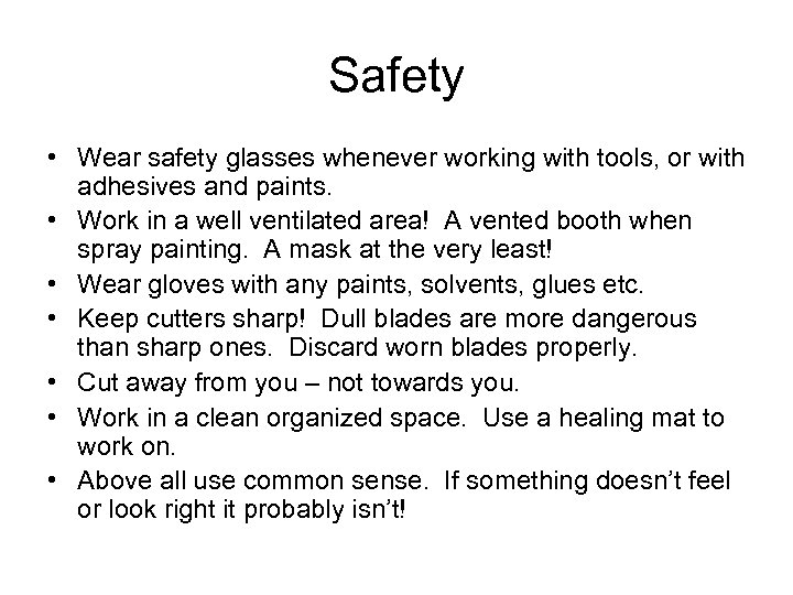 Safety • Wear safety glasses whenever working with tools, or with adhesives and paints.