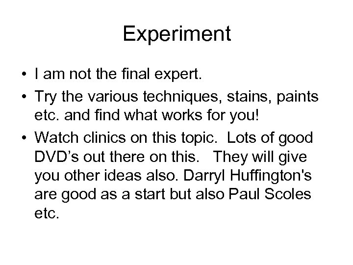 Experiment • I am not the final expert. • Try the various techniques, stains,