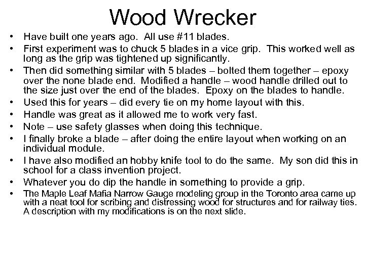 Wood Wrecker • Have built one years ago. All use #11 blades. • First
