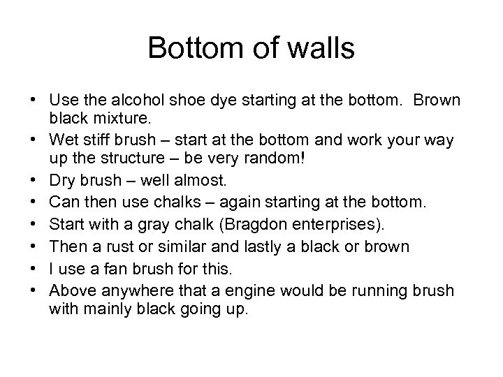 Bottom of walls • Use the alcohol shoe dye starting at the bottom. Brown