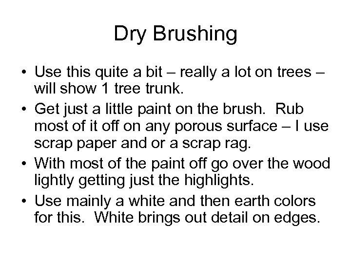 Dry Brushing • Use this quite a bit – really a lot on trees
