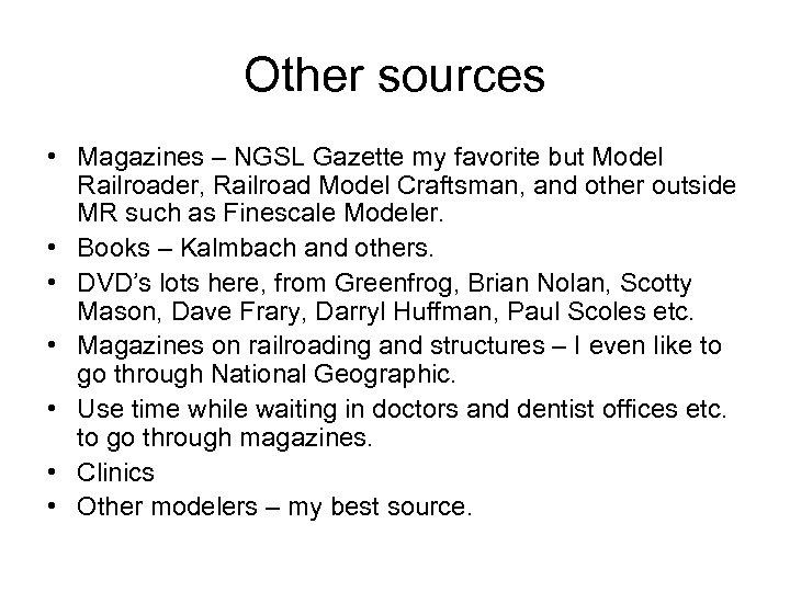 Other sources • Magazines – NGSL Gazette my favorite but Model Railroader, Railroad Model