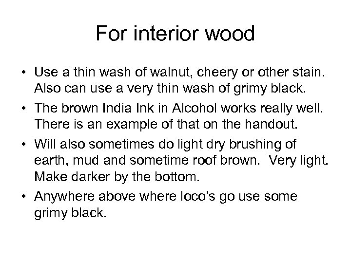 For interior wood • Use a thin wash of walnut, cheery or other stain.
