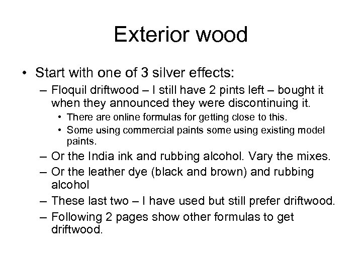 Exterior wood • Start with one of 3 silver effects: – Floquil driftwood –