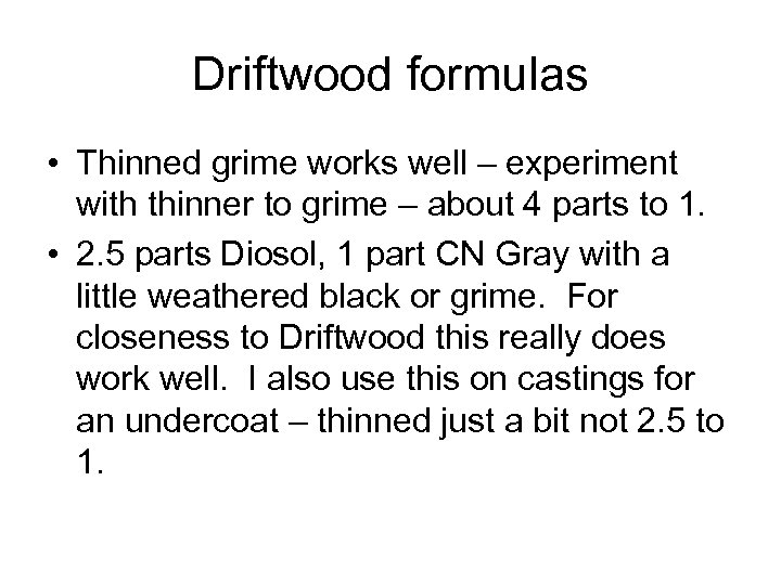 Driftwood formulas • Thinned grime works well – experiment with thinner to grime –