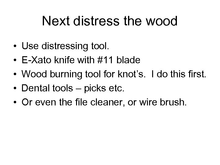 Next distress the wood • • • Use distressing tool. E-Xato knife with #11