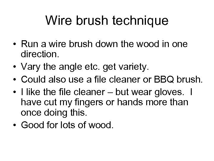 Wire brush technique • Run a wire brush down the wood in one direction.