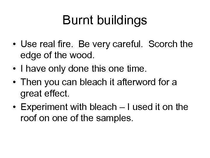 Burnt buildings • Use real fire. Be very careful. Scorch the edge of the