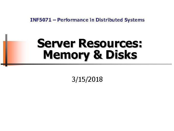 INF 5071 – Performance in Distributed Systems Server Resources: Memory & Disks 3/15/2018