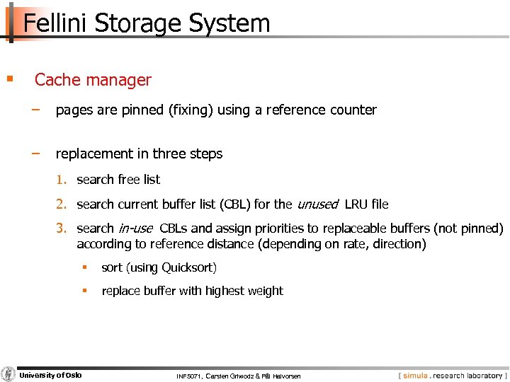 Fellini Storage System § Cache manager − pages are pinned (fixing) using a reference