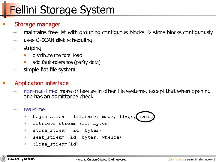 Fellini Storage System § Storage manager − − − maintains free list with grouping