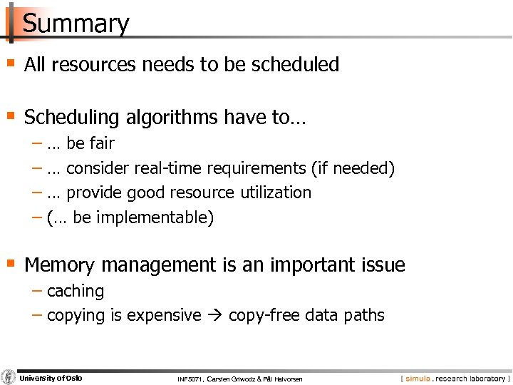 Summary § All resources needs to be scheduled § Scheduling algorithms have to… −