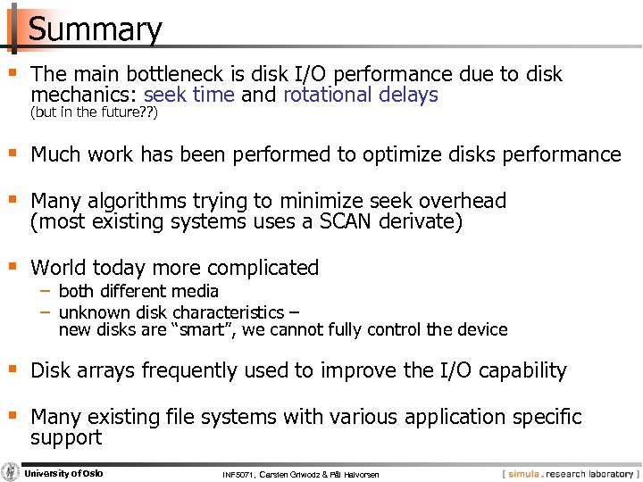 Summary § The main bottleneck is disk I/O performance due to disk mechanics: seek