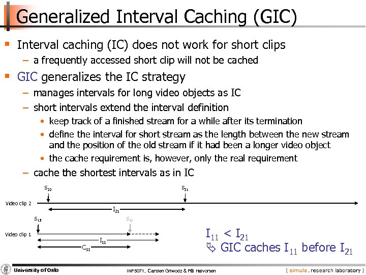 Generalized Interval Caching (GIC) § Interval caching (IC) does not work for short clips