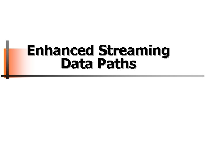 Enhanced Streaming Data Paths