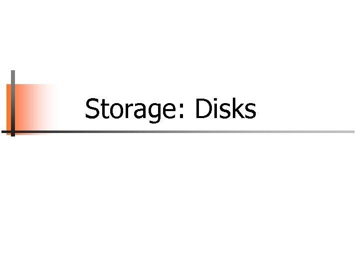 Storage: Disks