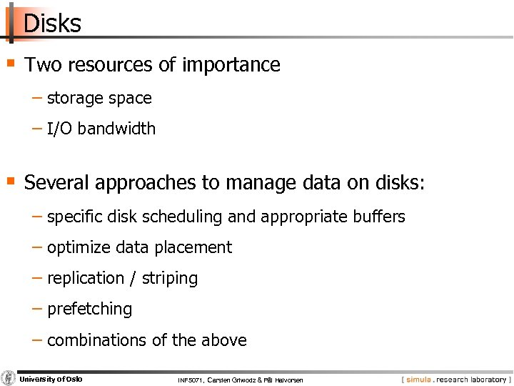 Disks § Two resources of importance − storage space − I/O bandwidth § Several