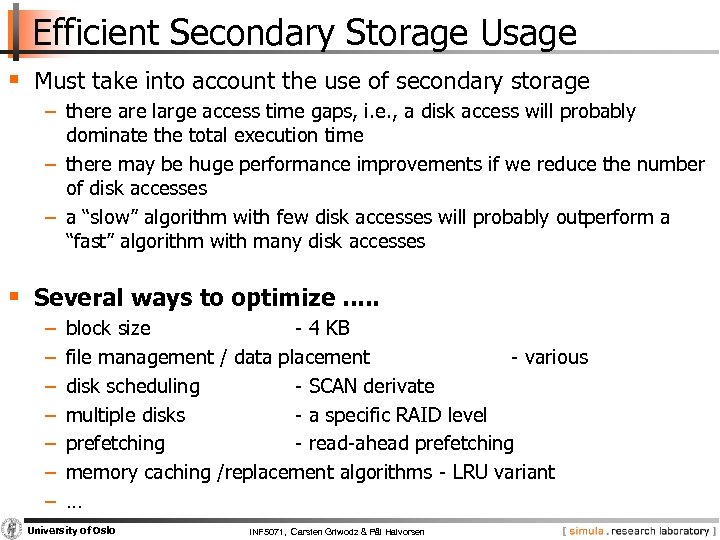 Efficient Secondary Storage Usage § Must take into account the use of secondary storage
