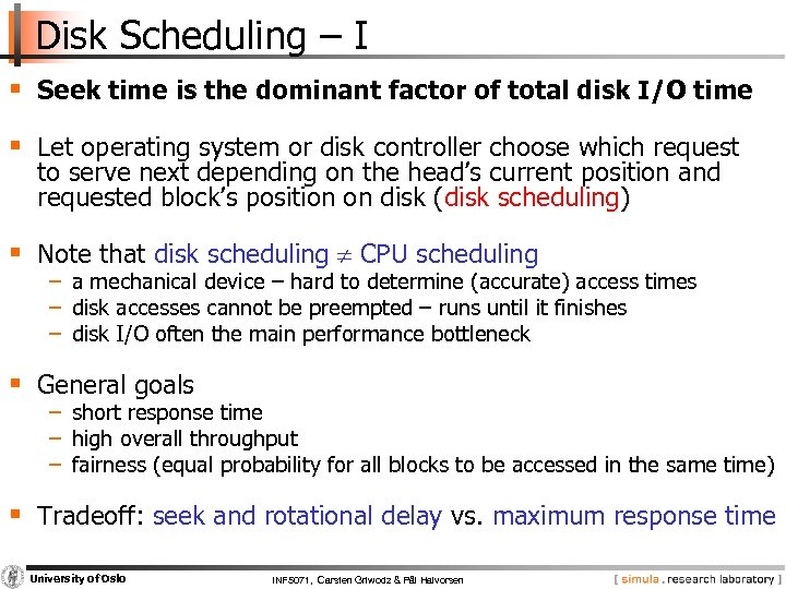 Disk Scheduling – I § Seek time is the dominant factor of total disk